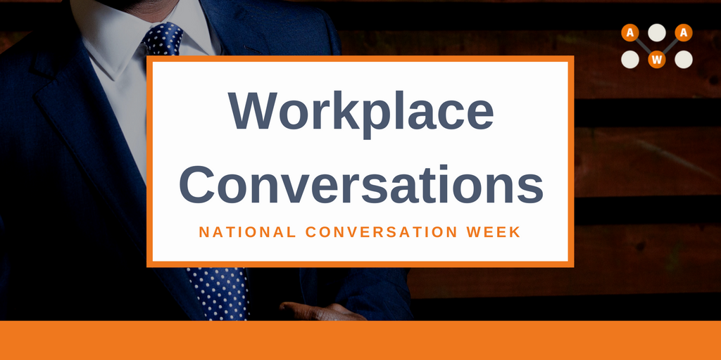 Workplace Conversations - AWA - advanced workplace associates - national conversation week 2018