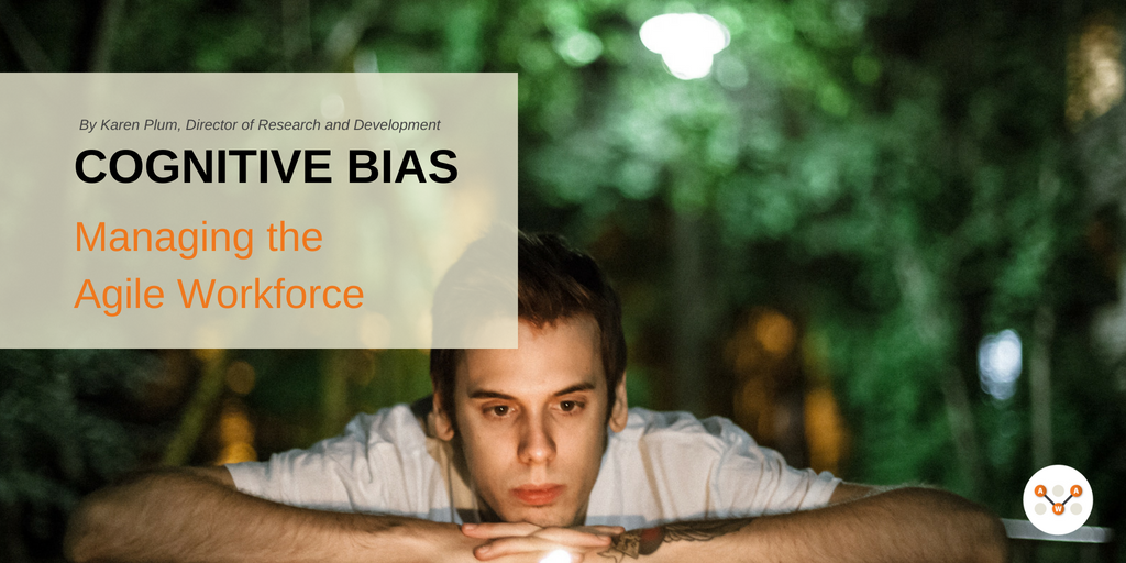 cognitive-bias-Managing-agile-workforce-awa-advanced-workplace-associates