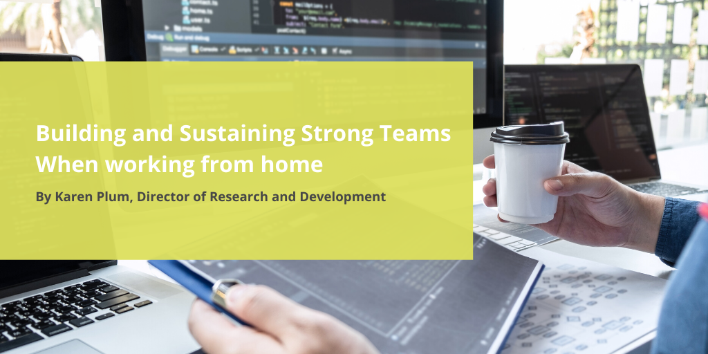 Building and sustaining strong teams when working from home